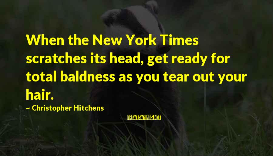 Baldness Sayings By Christopher Hitchens: When the New York Times scratches its head, get ready for total baldness as you