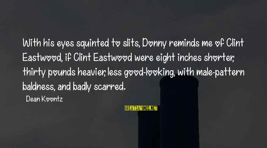 Baldness Sayings By Dean Koontz: With his eyes squinted to slits, Donny reminds me of Clint Eastwood, if Clint Eastwood