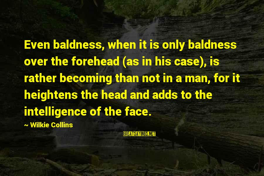 Baldness Sayings By Wilkie Collins: Even baldness, when it is only baldness over the forehead (as in his case), is