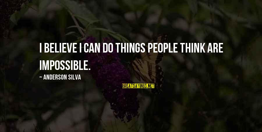 Balian Of Ibelin Sayings By Anderson Silva: I believe I can do things people think are impossible.