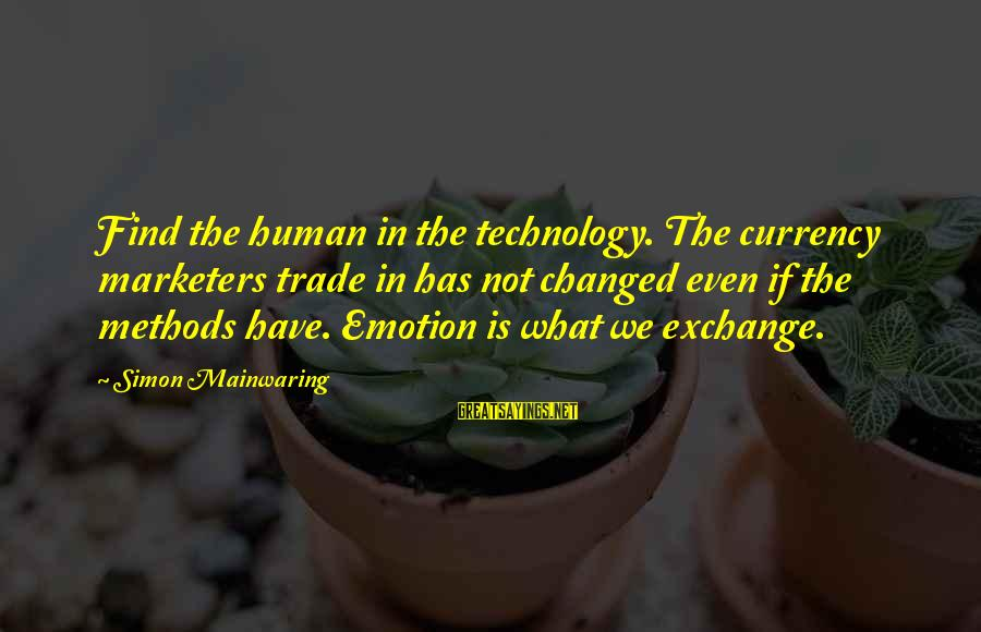 Balian Of Ibelin Sayings By Simon Mainwaring: Find the human in the technology. The currency marketers trade in has not changed even