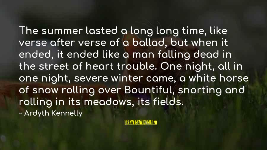 Ballad Sayings By Ardyth Kennelly: The summer lasted a long long time, like verse after verse of a ballad, but