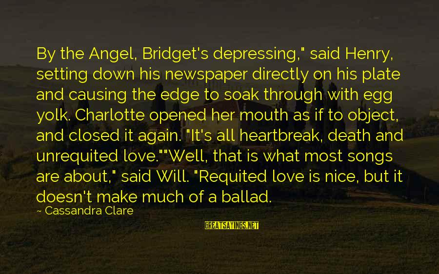 """Ballad Sayings By Cassandra Clare: By the Angel, Bridget's depressing,"""" said Henry, setting down his newspaper directly on his plate"""
