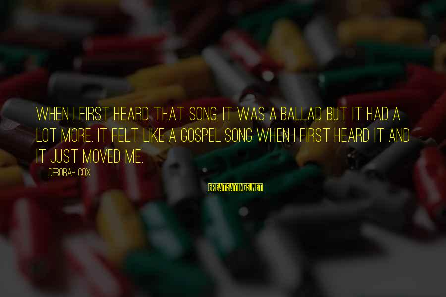 Ballad Sayings By Deborah Cox: When I first heard that song, it was a ballad but it had a lot