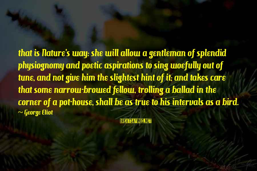 Ballad Sayings By George Eliot: that is Nature's way: she will allow a gentleman of splendid physiognomy and poetic aspirations