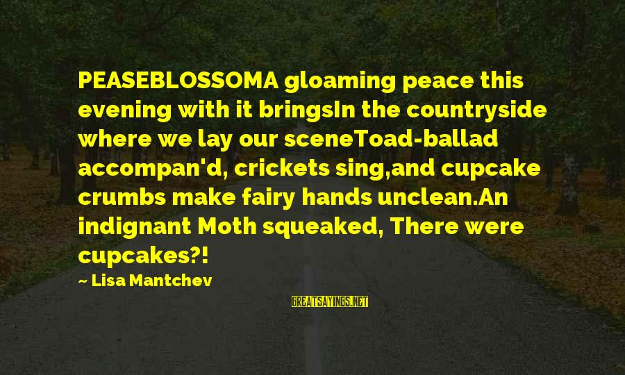 Ballad Sayings By Lisa Mantchev: PEASEBLOSSOMA gloaming peace this evening with it bringsIn the countryside where we lay our sceneToad-ballad