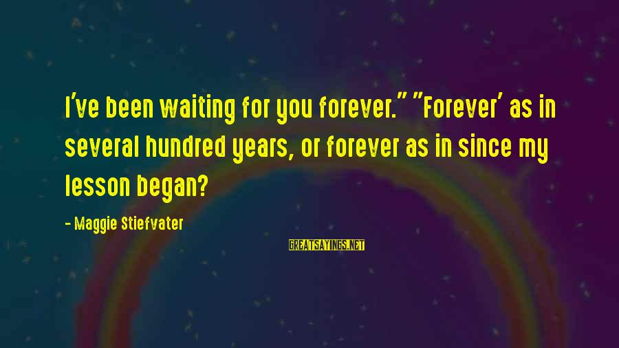 """Ballad Sayings By Maggie Stiefvater: I've been waiting for you forever."""" """"Forever' as in several hundred years, or forever as"""
