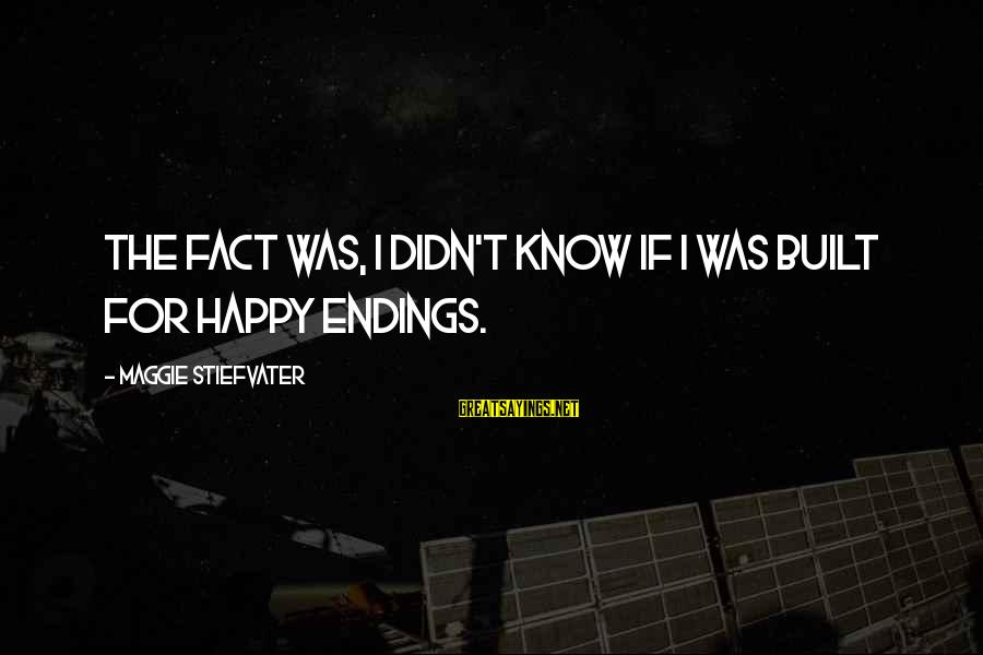 Ballad Sayings By Maggie Stiefvater: The fact was, I didn't know if I was built for happy endings.