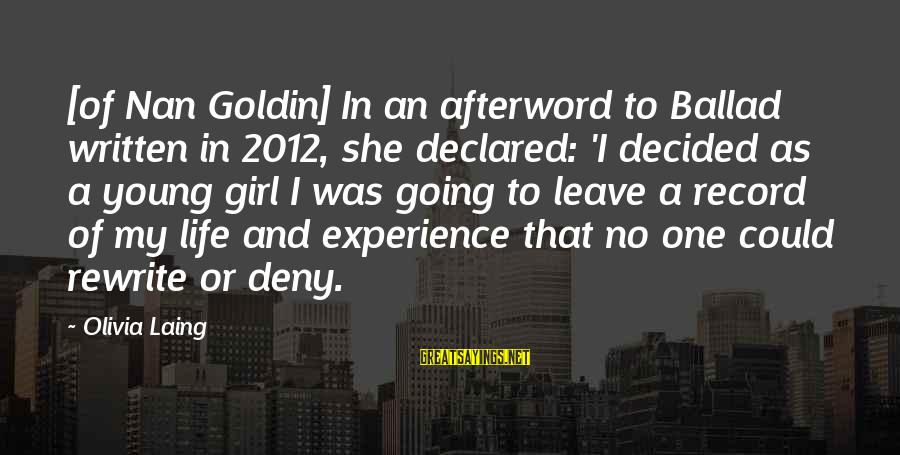 Ballad Sayings By Olivia Laing: [of Nan Goldin] In an afterword to Ballad written in 2012, she declared: 'I decided