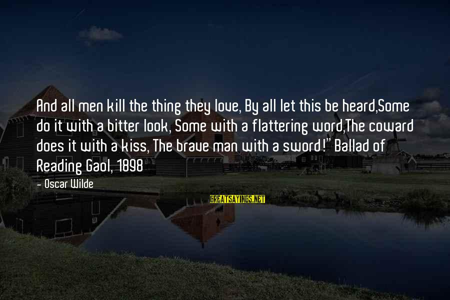 Ballad Sayings By Oscar Wilde: And all men kill the thing they love, By all let this be heard,Some do