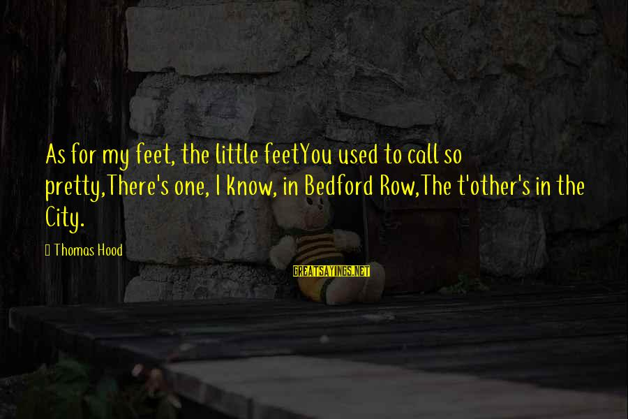 Ballad Sayings By Thomas Hood: As for my feet, the little feetYou used to call so pretty,There's one, I know,
