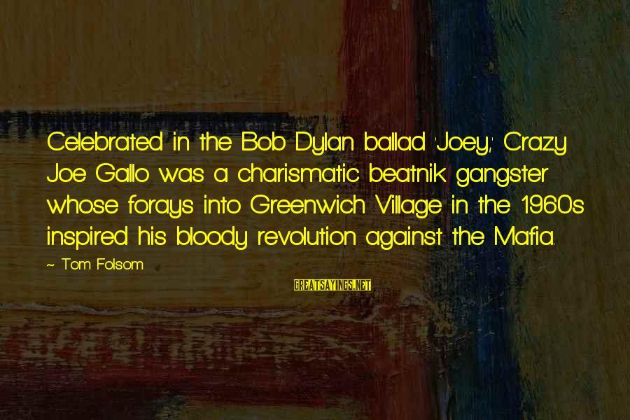 Ballad Sayings By Tom Folsom: Celebrated in the Bob Dylan ballad 'Joey,' Crazy Joe Gallo was a charismatic beatnik gangster