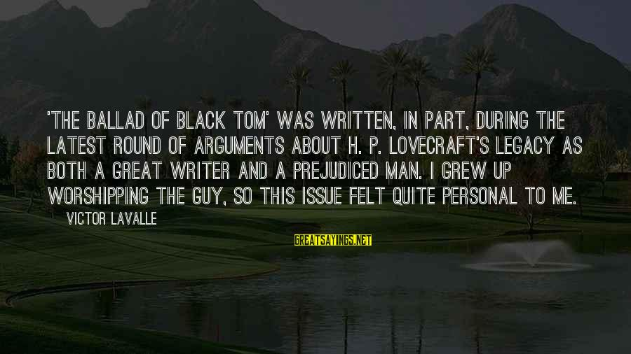 Ballad Sayings By Victor LaValle: 'The Ballad of Black Tom' was written, in part, during the latest round of arguments