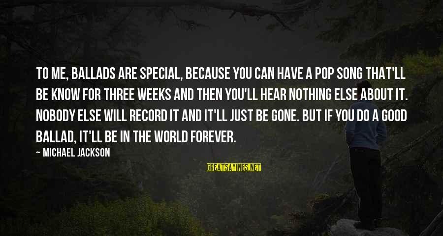 Ballad Song Sayings By Michael Jackson: To me, ballads are special, because you can have a pop song that'll be know