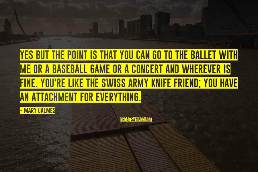 Ballet Best Friend Sayings By Mary Calmes: Yes but the point is that you can go to the ballet with me or
