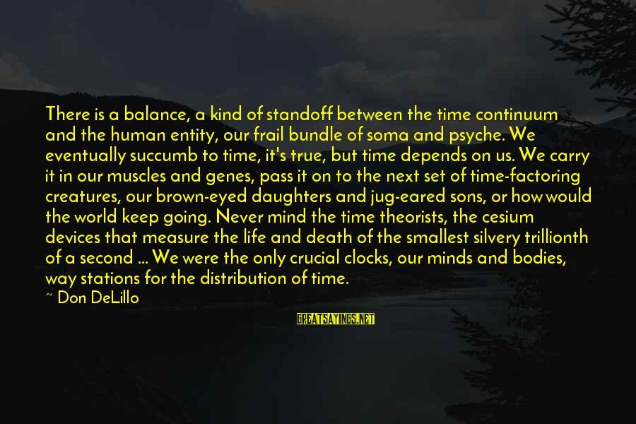 Ballet Tutus Sayings By Don DeLillo: There is a balance, a kind of standoff between the time continuum and the human