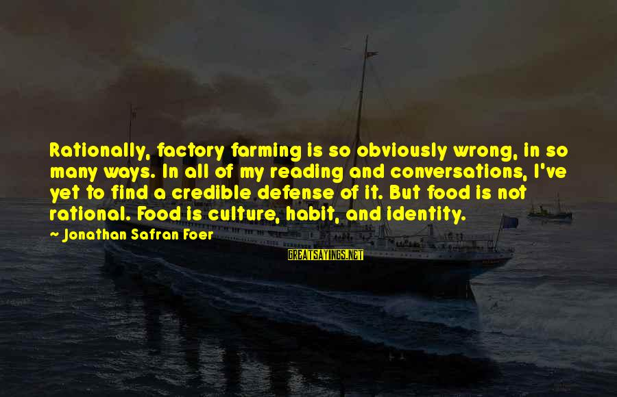 Ballet Tutus Sayings By Jonathan Safran Foer: Rationally, factory farming is so obviously wrong, in so many ways. In all of my