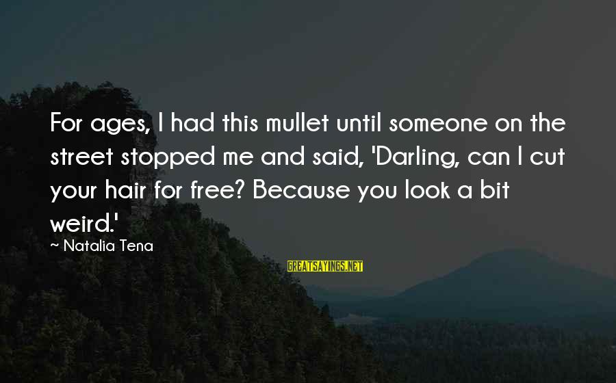 Ballet Tutus Sayings By Natalia Tena: For ages, I had this mullet until someone on the street stopped me and said,