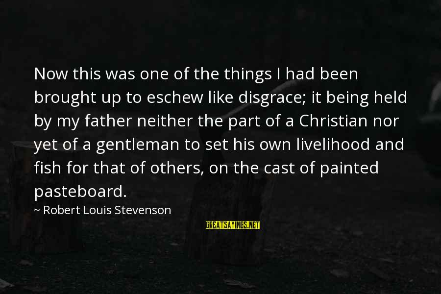 Ballobar Sayings By Robert Louis Stevenson: Now this was one of the things I had been brought up to eschew like