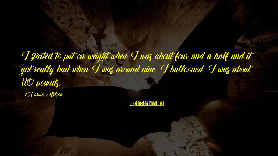 Ballooned Sayings By Carnie Wilson: I started to put on weight when I was about four and a half and