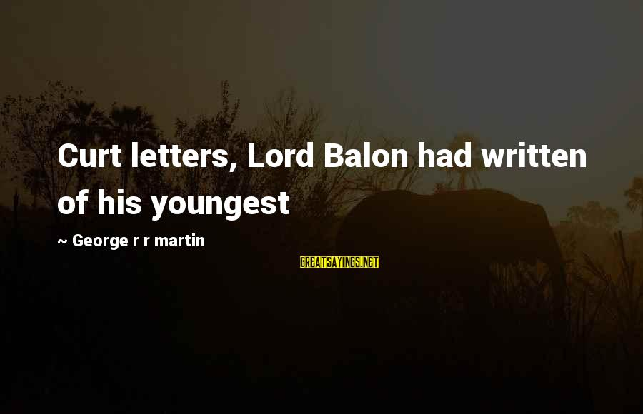 Balon Sayings By George R R Martin: Curt letters, Lord Balon had written of his youngest