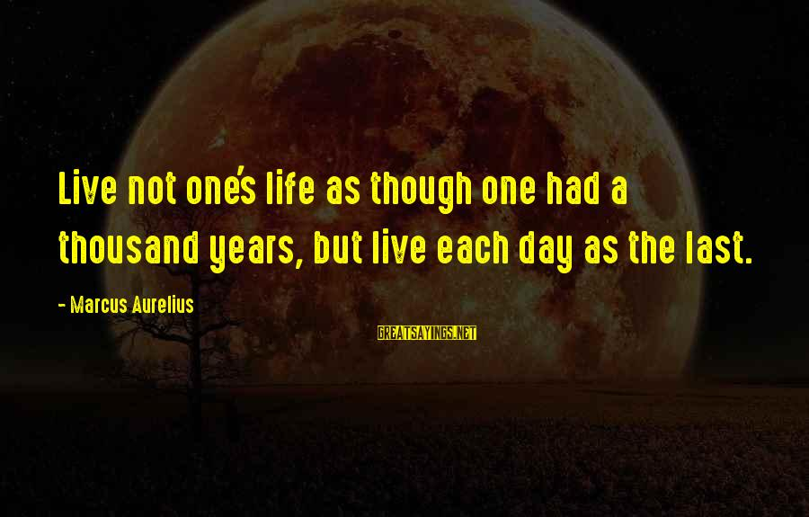 Balon Sayings By Marcus Aurelius: Live not one's life as though one had a thousand years, but live each day
