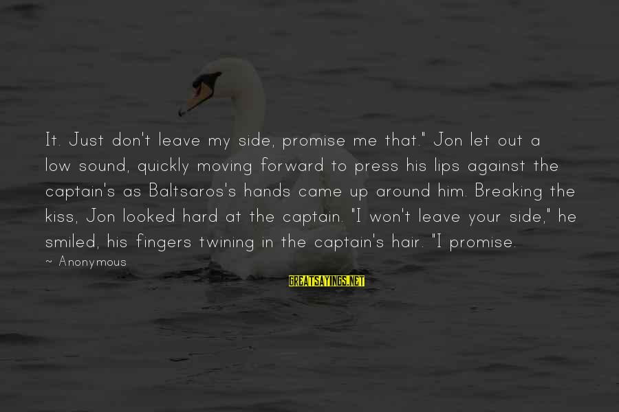 "Baltsaros's Sayings By Anonymous: It. Just don't leave my side, promise me that."" Jon let out a low sound,"