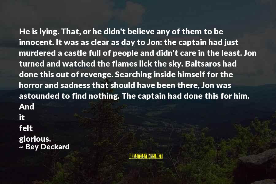 Baltsaros's Sayings By Bey Deckard: He is lying. That, or he didn't believe any of them to be innocent. It