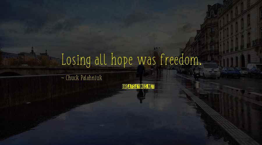 Bandbox Sayings By Chuck Palahniuk: Losing all hope was freedom.