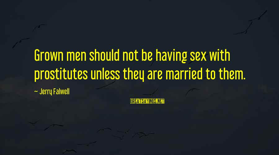 Bandbox Sayings By Jerry Falwell: Grown men should not be having sex with prostitutes unless they are married to them.