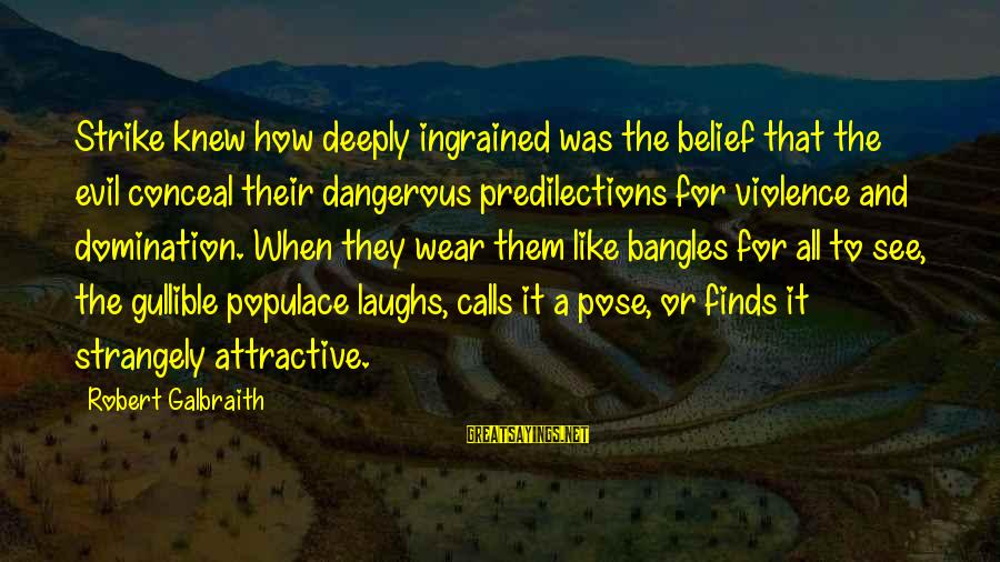 Bangles Sayings By Robert Galbraith: Strike knew how deeply ingrained was the belief that the evil conceal their dangerous predilections