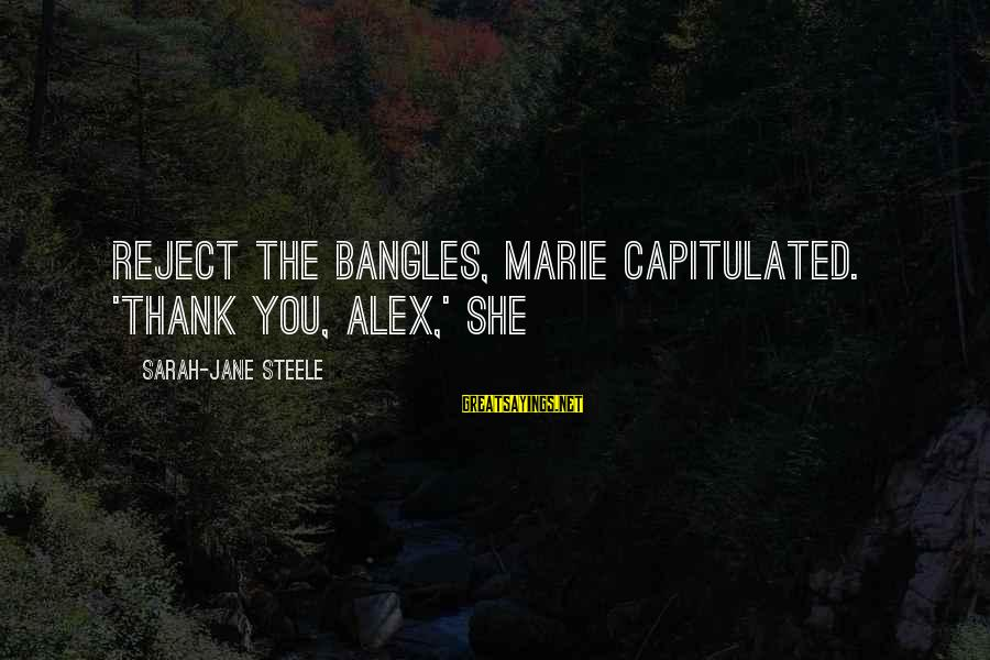 Bangles Sayings By Sarah-Jane Steele: reject the bangles, Marie capitulated. 'Thank you, Alex,' she
