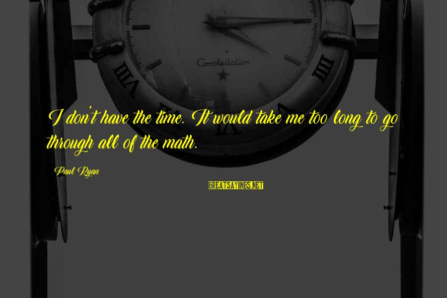 Banhar Sayings By Paul Ryan: I don't have the time. It would take me too long to go through all