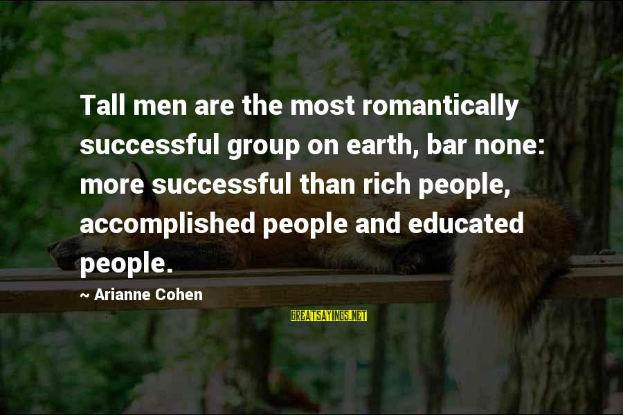 Bar None Sayings By Arianne Cohen: Tall men are the most romantically successful group on earth, bar none: more successful than