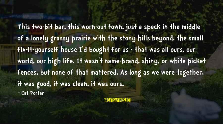 Bar None Sayings By Cat Porter: This two-bit bar, this worn-out town, just a speck in the middle of a lonely
