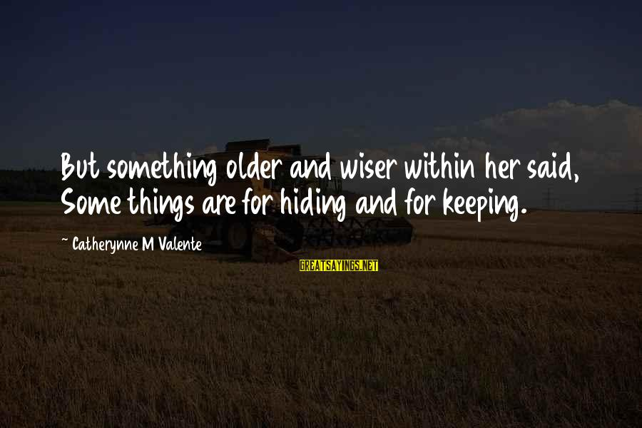 Barant Sayings By Catherynne M Valente: But something older and wiser within her said, Some things are for hiding and for