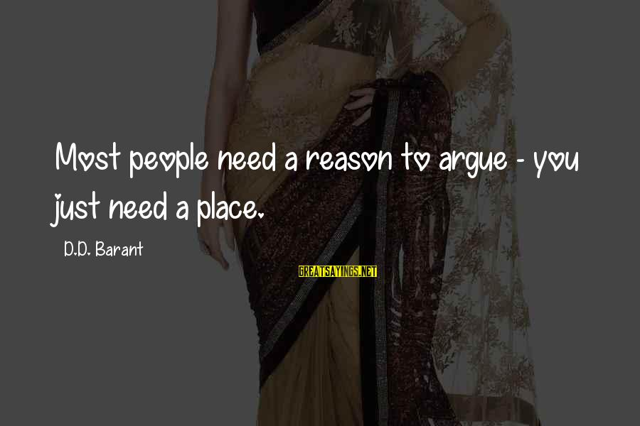 Barant Sayings By D.D. Barant: Most people need a reason to argue - you just need a place.