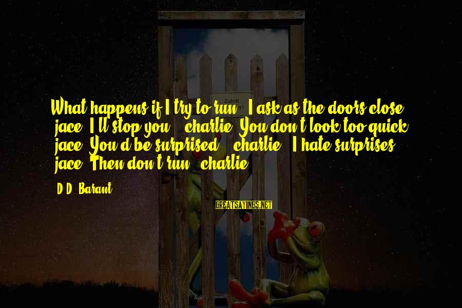 """Barant Sayings By D.D. Barant: What happens if I try to run?"""" I ask as the doors close. (jace)""""I'll stop"""