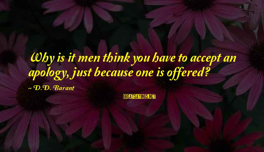 Barant Sayings By D.D. Barant: Why is it men think you have to accept an apology, just because one is