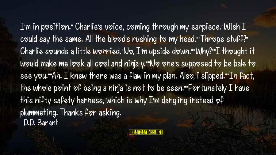 """Barant Sayings By D.D. Barant: I'm in position."""" Charlie's voice, coming through my earpiece.""""Wish I could say the same. All"""
