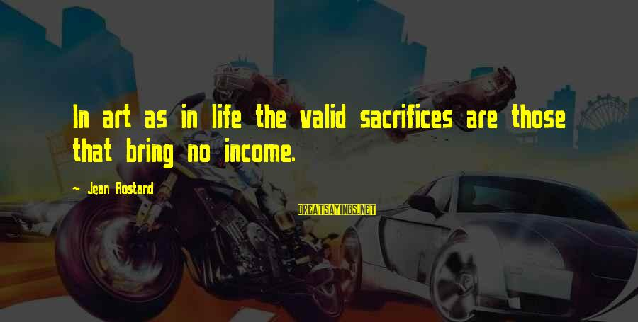 Barant Sayings By Jean Rostand: In art as in life the valid sacrifices are those that bring no income.