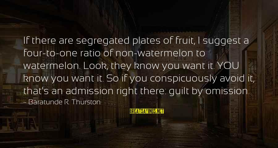 Baratunde Thurston Sayings By Baratunde R. Thurston: If there are segregated plates of fruit, I suggest a four-to-one ratio of non-watermelon to