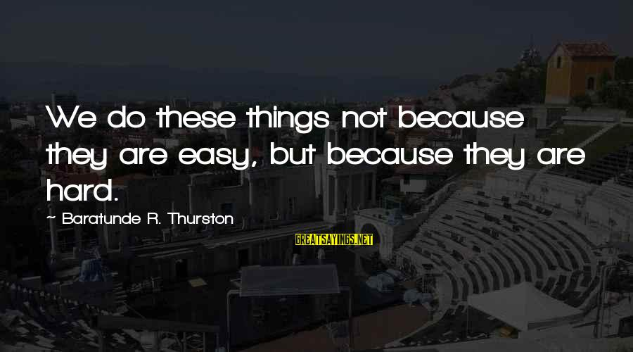 Baratunde Thurston Sayings By Baratunde R. Thurston: We do these things not because they are easy, but because they are hard.