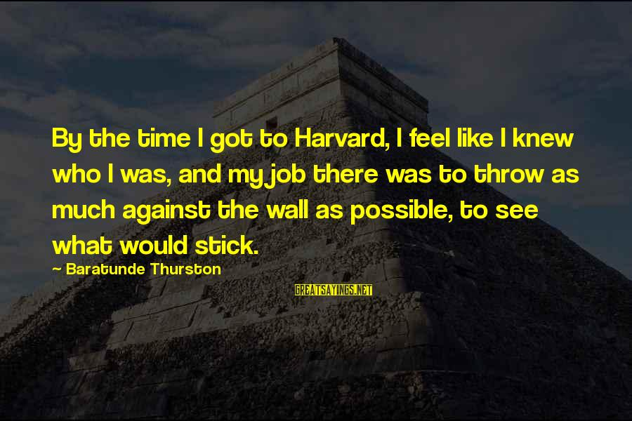 Baratunde Thurston Sayings By Baratunde Thurston: By the time I got to Harvard, I feel like I knew who I was,
