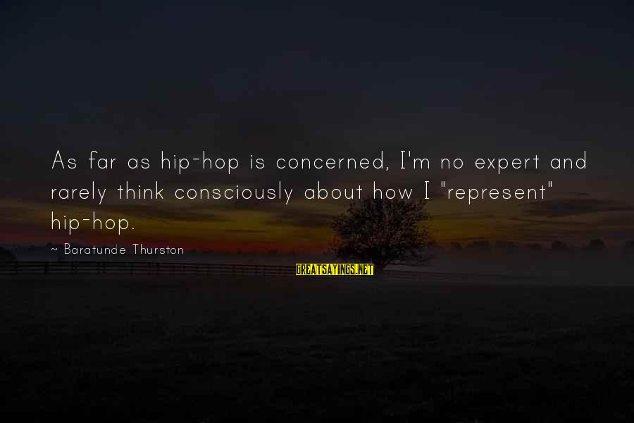 Baratunde Thurston Sayings By Baratunde Thurston: As far as hip-hop is concerned, I'm no expert and rarely think consciously about how