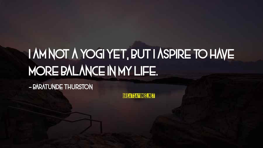 Baratunde Thurston Sayings By Baratunde Thurston: I am not a yogi yet, but I aspire to have more balance in my