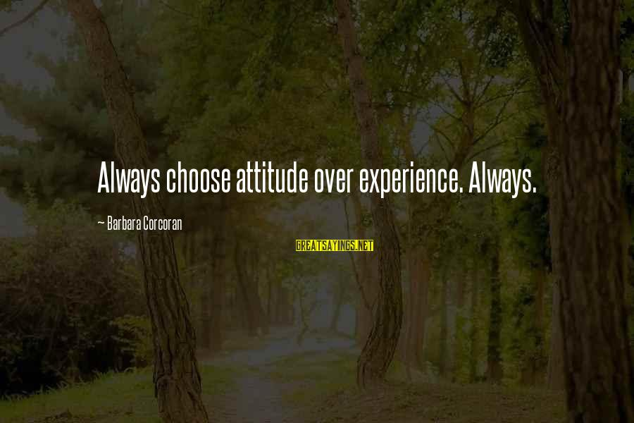 Barbara Corcoran Sayings By Barbara Corcoran: Always choose attitude over experience. Always.