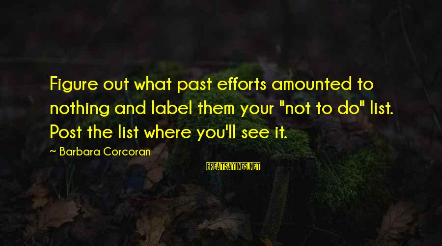 "Barbara Corcoran Sayings By Barbara Corcoran: Figure out what past efforts amounted to nothing and label them your ""not to do"""