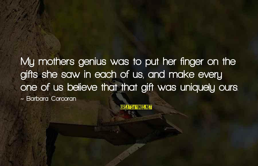 Barbara Corcoran Sayings By Barbara Corcoran: My mother's genius was to put her finger on the gifts she saw in each
