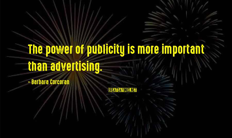 Barbara Corcoran Sayings By Barbara Corcoran: The power of publicity is more important than advertising.